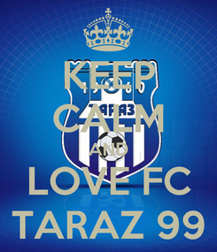 Poster: KEEP CALM AND LOVE FC TARAZ 99