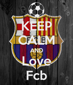 Poster: KEEP CALM AND Love Fcb