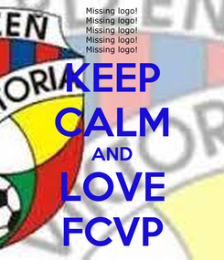 Poster: KEEP CALM AND LOVE FCVP