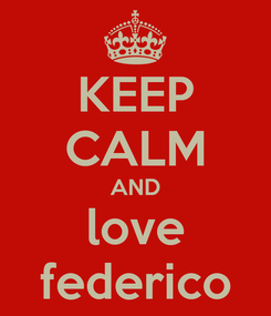 Poster: KEEP CALM AND love federico