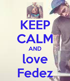 Poster: KEEP CALM AND love Fedez