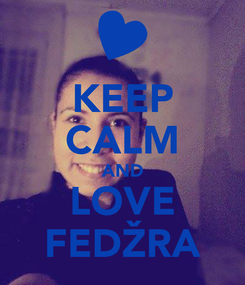 Poster: KEEP CALM AND LOVE FEDŽRA