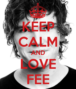 Poster: KEEP CALM AND LOVE FEE