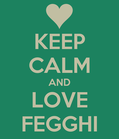 Poster: KEEP CALM AND LOVE FEGGHI