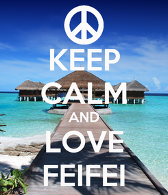 Poster: KEEP CALM AND LOVE FEIFEI