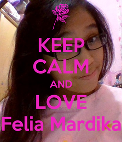 Poster: KEEP CALM AND LOVE Felia Mardika