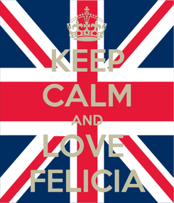 Poster: KEEP CALM AND LOVE  FELICIA