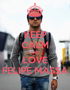 Poster: KEEP CALM AND LOVE FELIPE MASSA