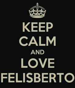 Poster: KEEP CALM AND LOVE FELISBERTO