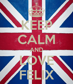 Poster: KEEP CALM AND LOVE FELIX