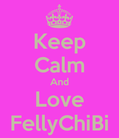 Poster: Keep Calm And Love FellyChiBi