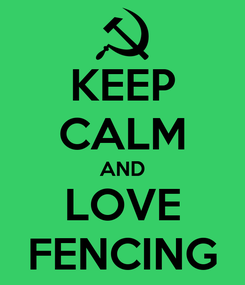 Poster: KEEP CALM AND LOVE FENCING