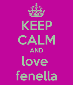 Poster: KEEP CALM AND love  fenella