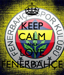 Poster: KEEP CALM AND LOVE FENERBAHÇE