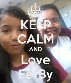 Poster: KEEP CALM AND Love FerBy