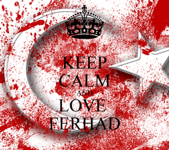 Poster: KEEP CALM AND LOVE  FERHAD