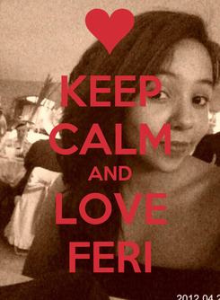 Poster: KEEP CALM AND LOVE FERI