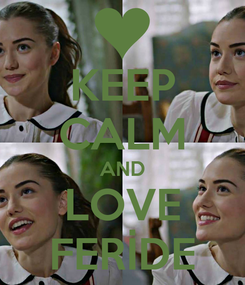 Poster: KEEP CALM AND LOVE FERİDE