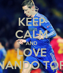 Poster: KEEP CALM AND LOVE FERNANDO TORRES