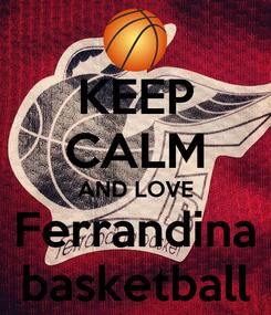 Poster: KEEP CALM AND LOVE Ferrandina basketball
