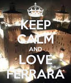 Poster: KEEP CALM AND LOVE FERRARA