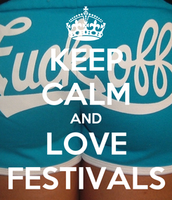 Poster: KEEP CALM AND LOVE FESTIVALS