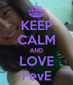 Poster: KEEP CALM AND LOVE FevE