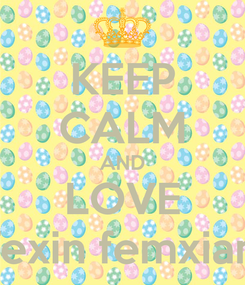 Poster: KEEP CALM AND LOVE fexin femxian
