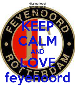 Poster: KEEP CALM AND LOVE feyenoord