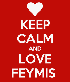 Poster: KEEP CALM AND LOVE FEYMIS