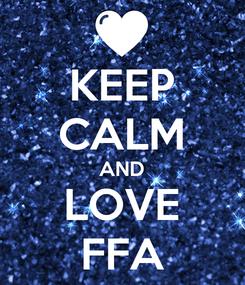 Poster: KEEP CALM AND LOVE FFA