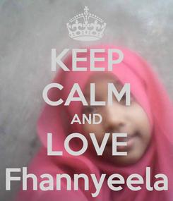 Poster: KEEP CALM AND LOVE Fhannyeela
