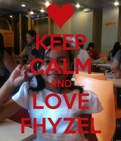 Poster: KEEP CALM AND LOVE FHYZEL