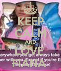 Poster: KEEP CALM AND LOVE  FIANA