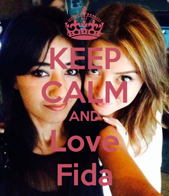 Poster: KEEP CALM AND Love Fida