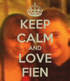 Poster: KEEP CALM AND LOVE FIEN