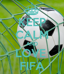 Poster: KEEP CALM AND LOVE  FIFA