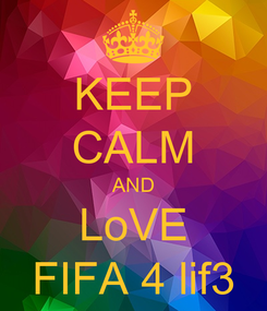 Poster: KEEP CALM AND LoVE FIFA 4 lif3