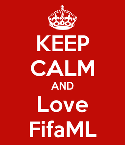 Poster: KEEP CALM AND Love FifaML