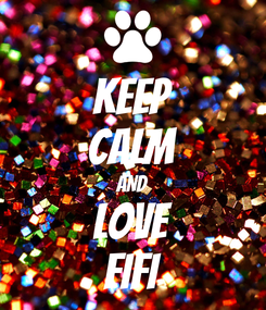 Poster: KEEP CALM AND love fifi