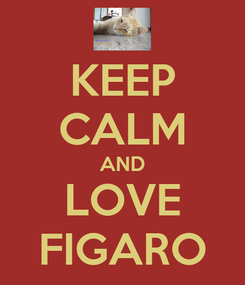 Poster: KEEP CALM AND LOVE FIGARO
