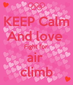 Poster: KEEP Calm And love  Fight for  air  climb