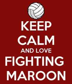 Poster: KEEP CALM AND LOVE FIGHTING  MAROON