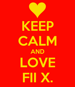 Poster: KEEP CALM AND LOVE  FII X.