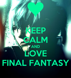 Poster: KEEP CALM AND LOVE FINAL FANTASY