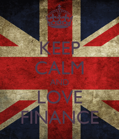 Poster: KEEP CALM AND LOVE FINANCE