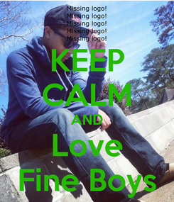 Poster: KEEP CALM AND Love Fine Boys