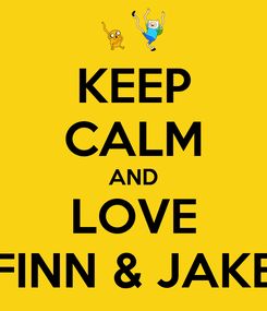 Poster: KEEP CALM AND LOVE FINN & JAKE