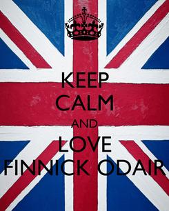 Poster: KEEP CALM AND LOVE FINNICK ODAIR