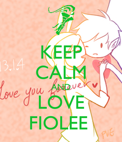 Poster: KEEP CALM AND LOVE FIOLEE